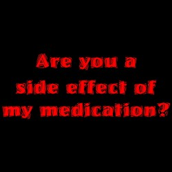 Are You A Side Effect Of My Medication?