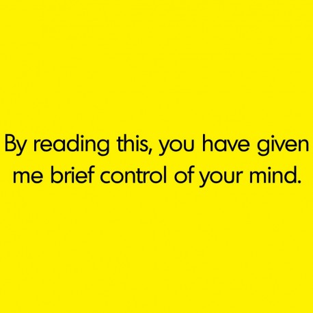 By Reading This, You Have Given Me Brief Control Of Your Mind