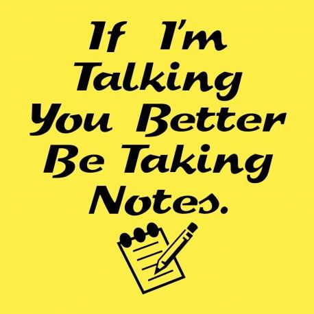 If I'm Talking Take Notes