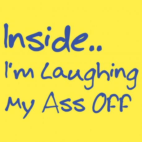 Inside I'm Laughing My Ass Off