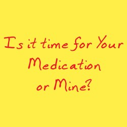Is It Time for Your Medication or Mine