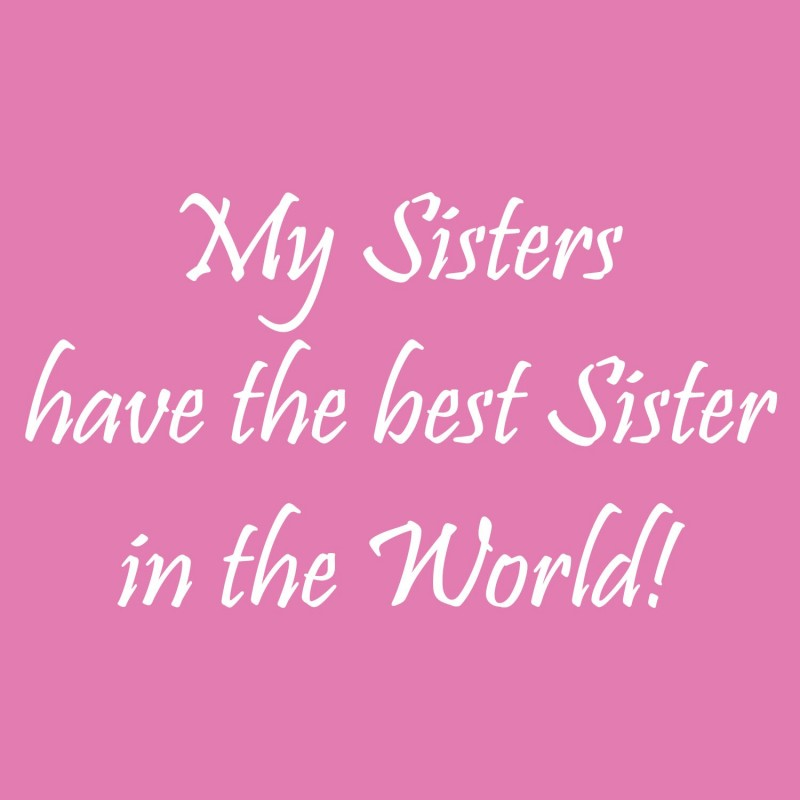 I Have The Best Sister In The World Quotes: My Sisters Have The Best Sister