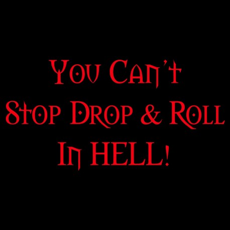 You Can't Stop Drop & Roll In Hell