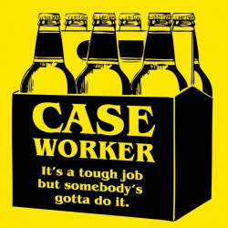 Case Worker, It's A Tough Job But Somebody's Gotta Do It
