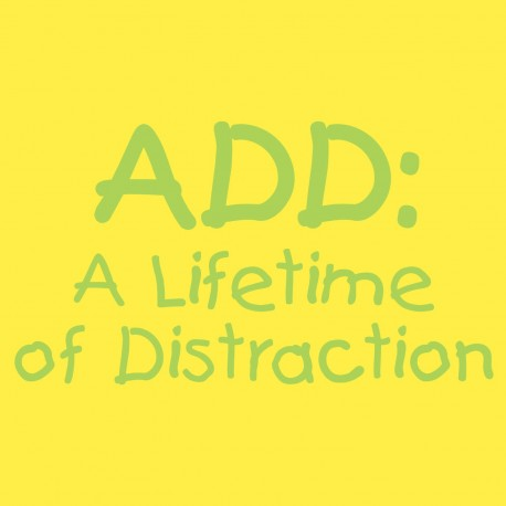 ADD A Lifetime of Distraction