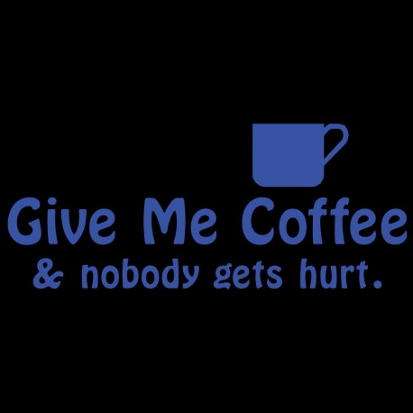 Give Me Coffee & Nobody Gets Hurt