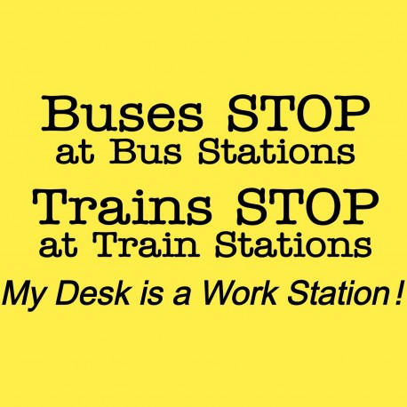 Buses Stop at Bus Stations Trains Stop at Train Stations my Desk is A Work Station