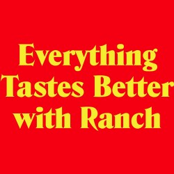 Everything Tastes Better with Ranch