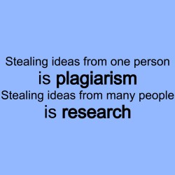 Stealing Ideas From One Person Is Plagiarism Stealing Ideas From Many People Is Research