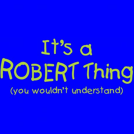 It's A Robert Thing You Wouldn't Understand