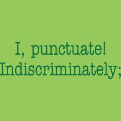I Punctuate Indiscriminately