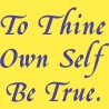 To Thine Own Self Be True