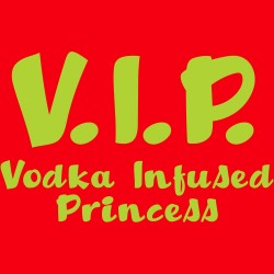 VIP Vodka Infused Princess