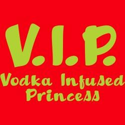 VIP Vodka Infused Princess