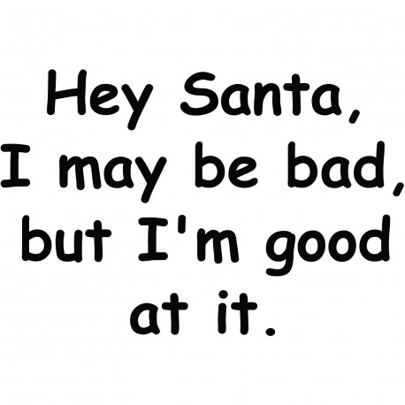 Hey Santa I May Be Bad