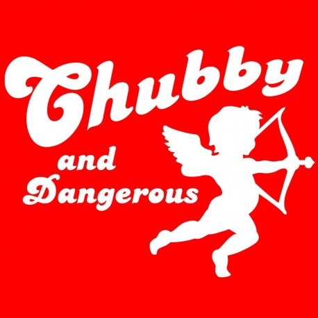 Chubby And Dangerous