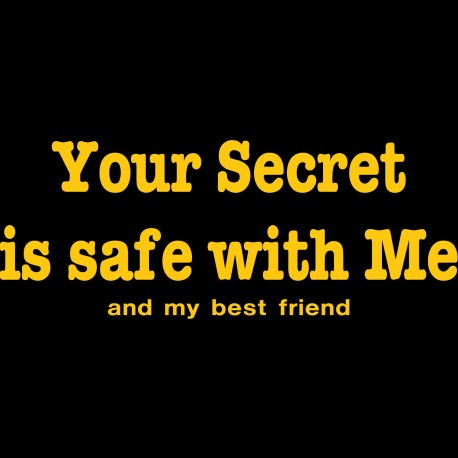 Your Secret Is Safe With Me And My Best Friend