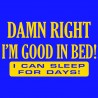 Damn Right I'm Good In Bed! I Can Sleep For Days!