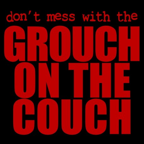 Don't Mess With The Grouch On The Couch