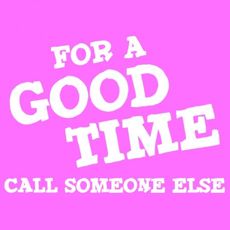 For A Good Time Call Someone Else