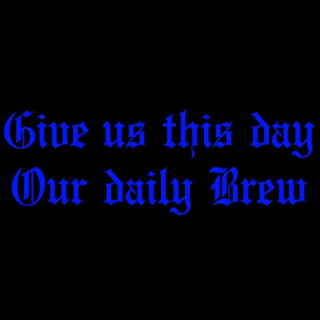 Give Us This Day Our Daily Brew