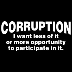 Corruption I Want Less Of It Or More Opportunity To Participate In It