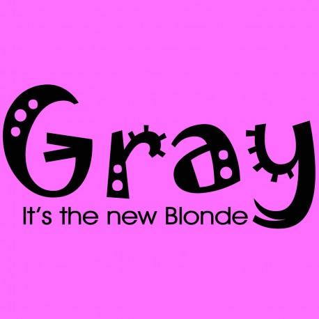 Gray It's The New Blonde
