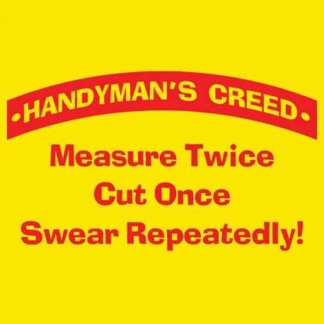 Handyman's Creed - Measure Twice Cut Once Swear Repeatedly