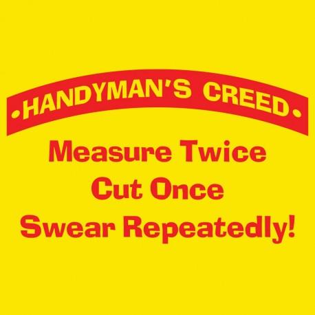 Handyman's Creed - Measure Twice Cut Once Swear Repeatedly