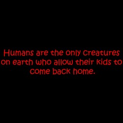 Humans Are The Only Creatures On Earth Who Allow Their Kids To Come Back Home