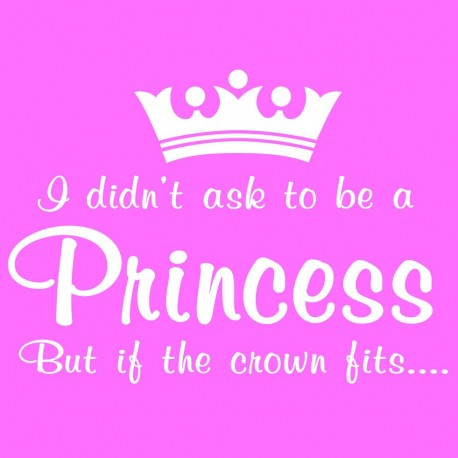 I Didn't Ask To Be A Princess But If The Crown Fits