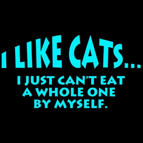 I Like Cats I Just Can't Eat A Whole One By Myself