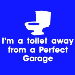 I'm A Toilet Away From A Perfect Garage