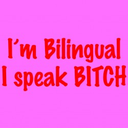 I'm Bilingual I Speak Bitch