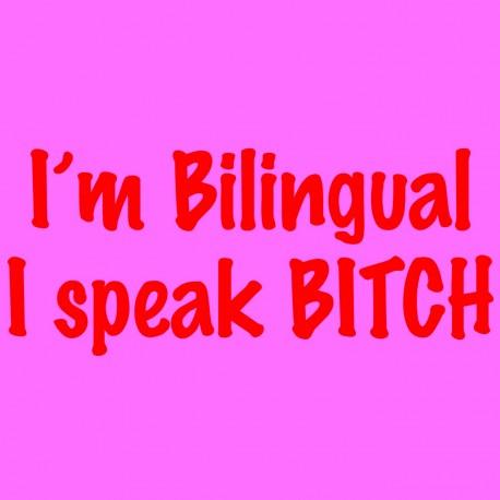 I'm Bilingual I Speak Bitch