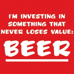 I'm Investing In Something That Never Loses Value BEER