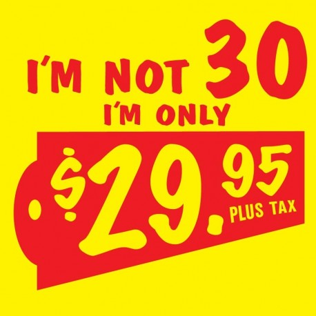 I'm Not 30 I'm Only 29.95 Plus Tax