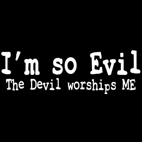 I'm So Evil The Devil Worships Me