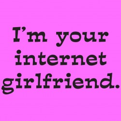 I'm Your Internet Girlfriend