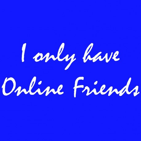 I Only Have Online Friends