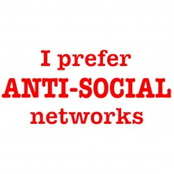 I Prefer Anti-Social Networks
