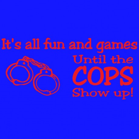 It's All Fun And Games Until The Cops Show Up