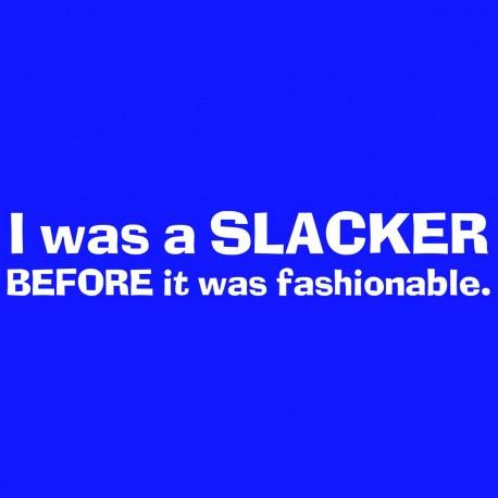 I Was A Slacker Before It Was Fashonable