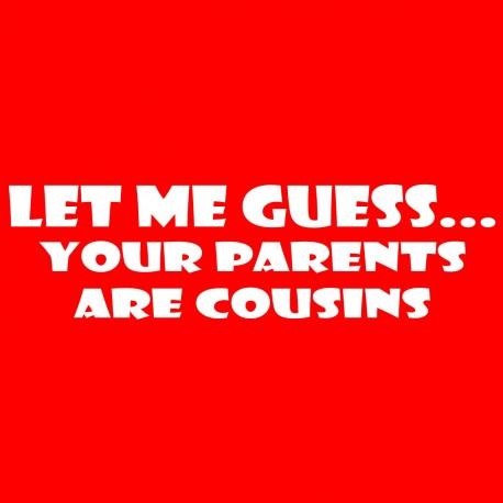 Let Me Guess Your Parents Are Cousins
