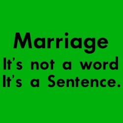 Marriage It's Not A Word It's A Sentence