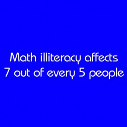 Math Illiteracy Affects 7 Out Of Every 5 People