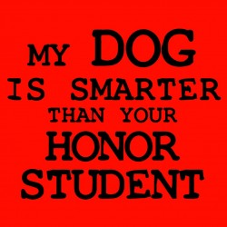 My Dog Is Smarter Than Your Honor Student