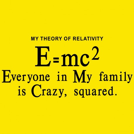 My Theory Of Relativity Everyone In My Family Is Crazy Squared