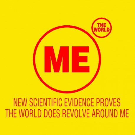 New Scientific Evidence Proves The World Does Revolve Around Me