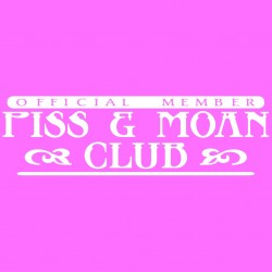 Official Memeber Of Piss And Moan Club